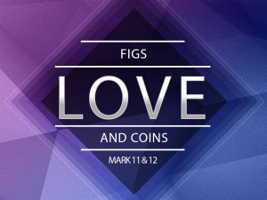 Sermon - Figs, Love and Coins